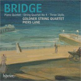 Bridge: Piano Quintet; String Quartet No. 4; Three Idylls