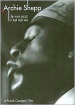 Archie Shepp: I Am Jazz... It's My Life