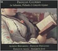 François Couperin: La Sultanne, Préludes & Concerts Royaux