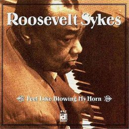 Feel Like Blowing My Horn (Roosevelt Sykes)