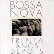 Bossa Nova: Trinta Anos Depois