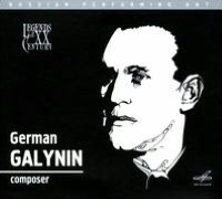 Legends of the 20th Century: German Galynin, Composer