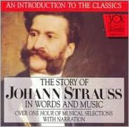 The Story of Johann Strauss in Words and Music