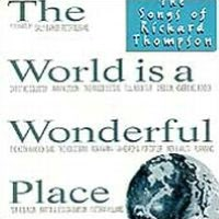World Is a Wonderful Place: The Songs of Richard Thompson