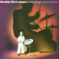 Buddy Rich Plays and Plays and Plays