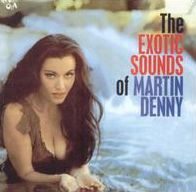 The Exotic Sounds of Martin Denny [Rev-Ola]