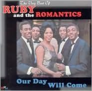Our Day Will Come: The Very Best of Ruby & the Romantics