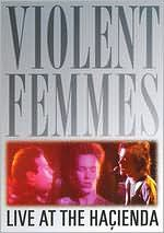 Violent Femmes: Live at the Hacienda