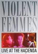 Violent Femmes: Live at the Hacienda