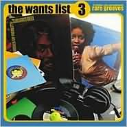 The Wants List, Vol. 3: 17 Classic, In-Demand and Rare Grooves