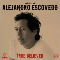 True Believer: The Best of Alejandro Escovedo