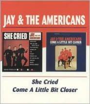 She Cried/Come a Little Bit Closer