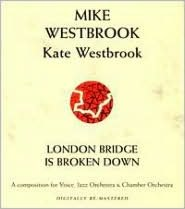Mike Westbrook: London Bridge Is Broken Down: A Composition for Voice, Jazz Orchestra &