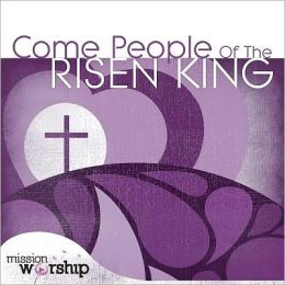 Mission Worship: Come People of Risen King