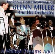 The Rarely Heard Recordings of Glenn Miller & His Orchestra, Vol. 1: A Million Dreams Ago