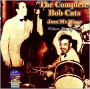 The Complete Bob Cats, Vol. 2: Jazz Me Blues