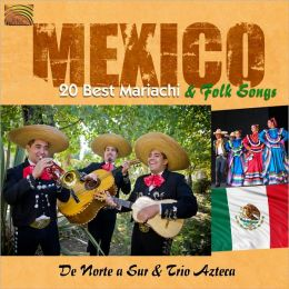 Mexico: 20 Best Mariachi & Folk Songs