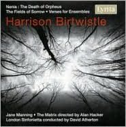 Harrison Birtwistle: Nenia; The Fields of Sorrow; Verse for Ensembles