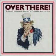 Over There (American Songs And Marches Of The Great War 1917-1918 Vol.1)