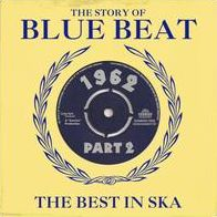 The Story of Blue Beat 1962: The Best in Ska, Vol. 2