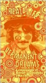 Real Life Permanent Dreams: A Cornucopia of British Psychedlia 1965-1970