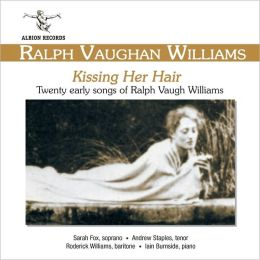Kissing Her Hair: Twenty Early Songs of Ralph Vaughan Williams