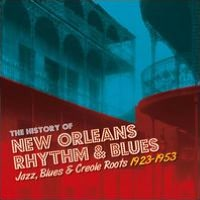 The History of New Orleans Rhythm & Blues: Jazz, Blues & Creole Roots, Vol. 1: 1921-1949