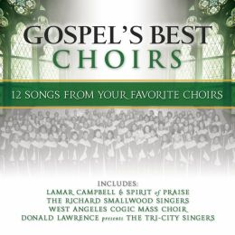 Gospel's Best Choirs: 12 Songs From Your Favorite Choirs