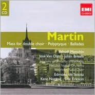 Martin: Mass for Double Choir; Polyptyque; Ballades