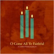 O Come All Ye Faithful: A Christmas Album
