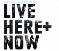 North Point Live: Here & Now