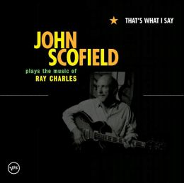 That's What I Say: John Scofield Plays the Music of Ray Charles