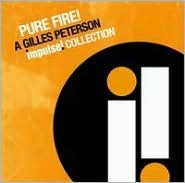 Pure Fire: A Gilles Peterson Impulse! Collection