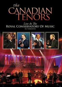 The Canadian Tenors: Live at the Royal Conservatory of Music in Toronto