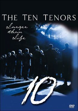 The Ten Tenors: Larger Than Life