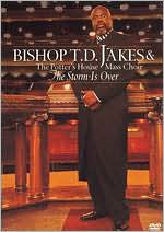 Bishop T.D. Jakes and the Potter's House Mass Choir: The Storm Is Over