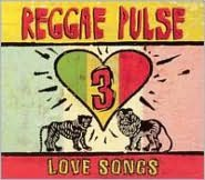 Reggae Pulse, Vol. 3: Love Songs
