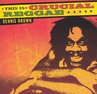 This Is Crucial Reggae: Dennis Brown
