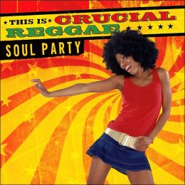 This Is Crucial Reggae: Soul Party