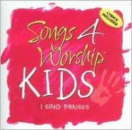 Songs 4 Worship: Kids - I Sing Praise