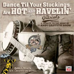 Dance Til Your Stockings Are Hot & Ravelin': A Tribute To The Music Of The Andy Griffith Show