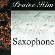 Praise Him: Saxophone