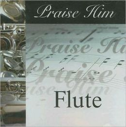 Praise Him: Flute