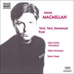 MacMillan:Veni, Veni Emmanuel; Tryst