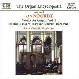 Antoni van Noordt: Works for Organ, Vol. 1