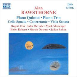 Alan Rawsthorne: Piano Quintet; Piano Trio; Cello Sonata; Concertante; Viola Sonata