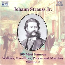 Johann Strauss Jr.: 100 Most Famous Waltzes, Overtures, Polka and Marches, Vol. 2