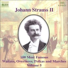 Johann Strauss Jr.: 100 Most Famous Waltzes, Overtures, Polka and Marches, Vol. 5