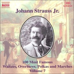 Johann Strauss Jr.: 100 Most Famous Waltzes, Overtures, Polka and Marches, Vol. 7