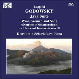 Leopold Godowsky: Java Suite; Wine, Women and Song